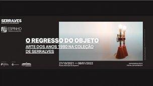 """""""O REGRESSO DO OBJETO: ARTE DOS ANOS 1980 NA COLEÇÃO DE SERRALVES"""""""